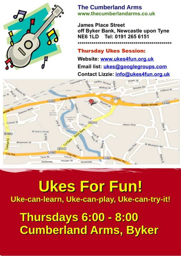 Ukes For Fun Meetings Flier. The Cumberland Arms, James Place Street off Byker Bank, NE6 1LD. Phone 0191 265 6151. Contact info@ukesforfun.org.uk.  Email list: ukes@googlegroups.com